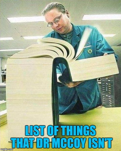 I'm not a memer, Jim... :) | LIST OF THINGS THAT DR MCCOY ISN'T | image tagged in big book,memes,star trek,dr mccoy,sci-fi,tv | made w/ Imgflip meme maker