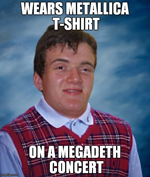 I remember one guy on Megadeth - Wake Up Dead music video wearing Metallica T-shirt | WEARS METALLICA T-SHIRT ON A MEGADETH CONCERT | image tagged in bad luck 10 guy,memes,metal,heavy metal,thrash metal,megadeth | made w/ Imgflip meme maker
