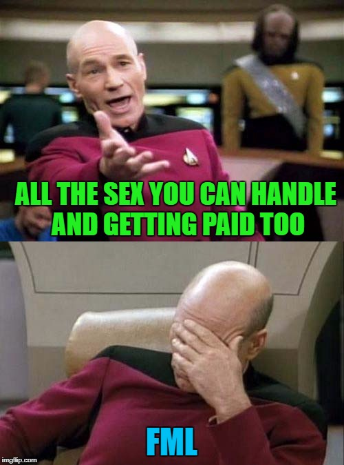 ALL THE SEX YOU CAN HANDLE AND GETTING PAID TOO FML | made w/ Imgflip meme maker