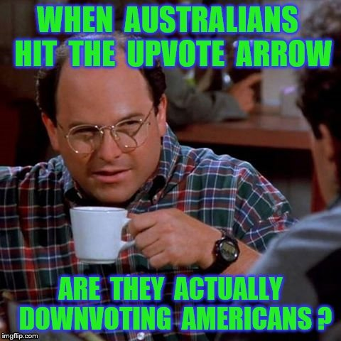 Upvote arrow from down under | image tagged in memes,australians,upvote arrow,funny | made w/ Imgflip meme maker