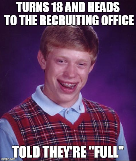 "No Military Career For You | TURNS 18 AND HEADS TO THE RECRUITING OFFICE TOLD THEY'RE ""FULL"" 