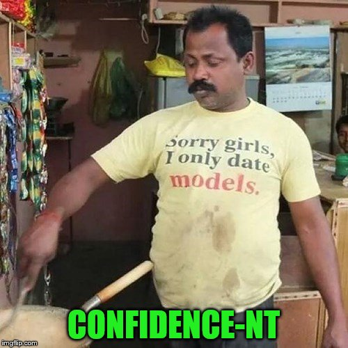 CONFIDENCE-NT | made w/ Imgflip meme maker