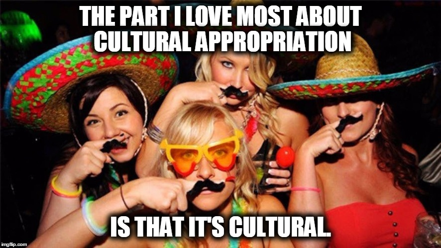 Appropriate this. | THE PART I LOVE MOST ABOUT CULTURAL APPROPRIATION IS THAT IT'S CULTURAL. | image tagged in cultural appropriation,cultural marxism,pop culture,political meme,hot girl | made w/ Imgflip meme maker