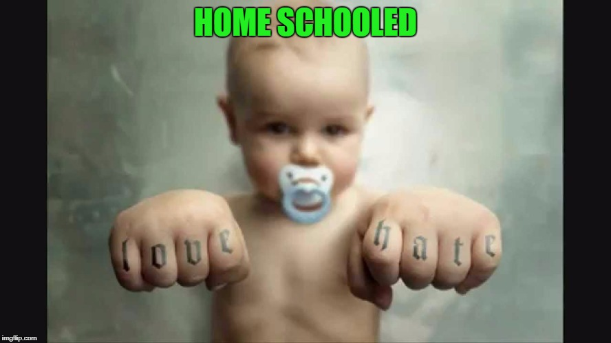 HOME SCHOOLED | made w/ Imgflip meme maker