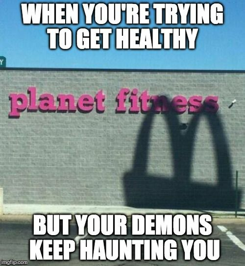 My demons. | image tagged in funny,memes,mcdonalds,fitness,demons | made w/ Imgflip meme maker