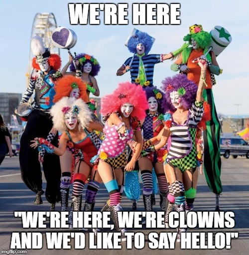 "butclowns of vegas  | WE'RE HERE ""WE'RE HERE, WE'RE CLOWNS AND WE'D LIKE TO SAY HELLO!"" 