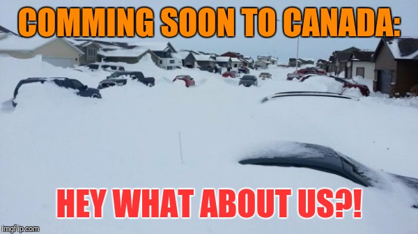 COMMING SOON TO CANADA: HEY WHAT ABOUT US?! | made w/ Imgflip meme maker