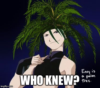 Anime Easter eggs...Envy is a palm tree | WHO KNEW? | image tagged in fullmetal alchemist,envy,anime | made w/ Imgflip meme maker