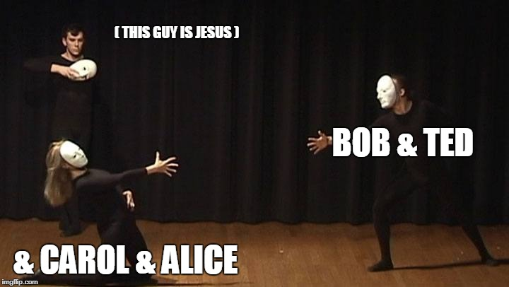 ( THIS GUY IS JESUS ) & CAROL & ALICE BOB & TED | made w/ Imgflip meme maker