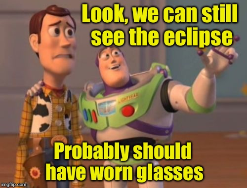 When the Eclipse image gets burned into your retina | Look, we can still see the eclipse Probably should have worn glasses | image tagged in memes,x,x everywhere,x x everywhere,solar eclipse | made w/ Imgflip meme maker