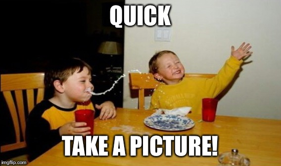 QUICK TAKE A PICTURE! | made w/ Imgflip meme maker
