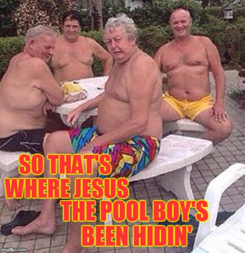 SO THAT'S WHERE JESUS THE POOL BOY'S BEEN HIDIN' | made w/ Imgflip meme maker