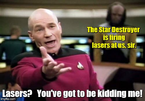 Picard Wtf Meme | The Star Destroyer is firing lasers at us, sir. Lasers?   You've got to be kidding me! | image tagged in memes,picard wtf | made w/ Imgflip meme maker