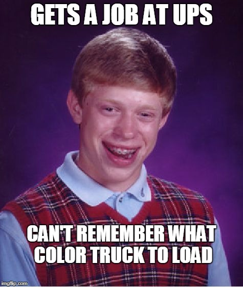 Bad Luck Brian UPS | GETS A JOB AT UPS CAN'T REMEMBER WHAT COLOR TRUCK TO LOAD | image tagged in memes,bad luck brian | made w/ Imgflip meme maker
