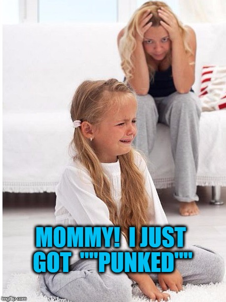 "whine | MOMMY!  I JUST GOT  """"PUNKED"""" 