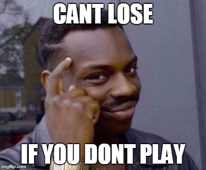 Smart black guy | CANT LOSE IF YOU DONT PLAY | image tagged in smart black guy | made w/ Imgflip meme maker