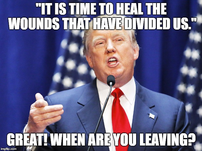 "Who's the wound? | ""IT IS TIME TO HEAL THE WOUNDS THAT HAVE DIVIDED US."" GREAT! WHEN ARE YOU LEAVING? 