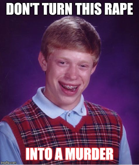 Bad Luck Brian Meme | DON'T TURN THIS **PE INTO A MURDER | image tagged in memes,bad luck brian | made w/ Imgflip meme maker