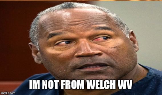 IM NOT FROM WELCH WV | made w/ Imgflip meme maker