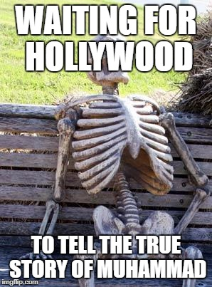 Waiting Skeleton Meme | WAITING FOR HOLLYWOOD TO TELL THE TRUE STORY OF MUHAMMAD | image tagged in memes,waiting skeleton | made w/ Imgflip meme maker