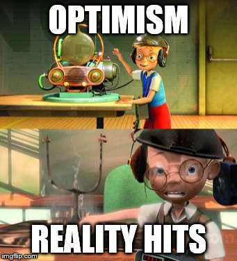 Fail | OPTIMISM REALITY HITS | image tagged in meet the robinsons,reality,blow up | made w/ Imgflip meme maker