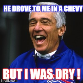 Wait. What's your name ? | HE DROVE TO ME IN A CHEVY BUT I WAS DRY ! | image tagged in memes,marv levy | made w/ Imgflip meme maker