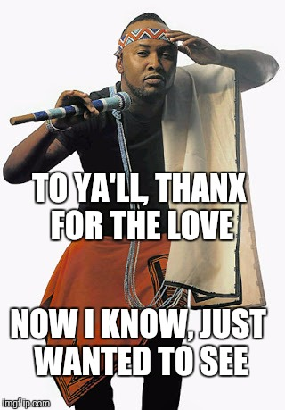 NOW I KNOW, JUST WANTED TO SEE TO YA'LL, THANX FOR THE LOVE | image tagged in love vusi nova | made w/ Imgflip meme maker