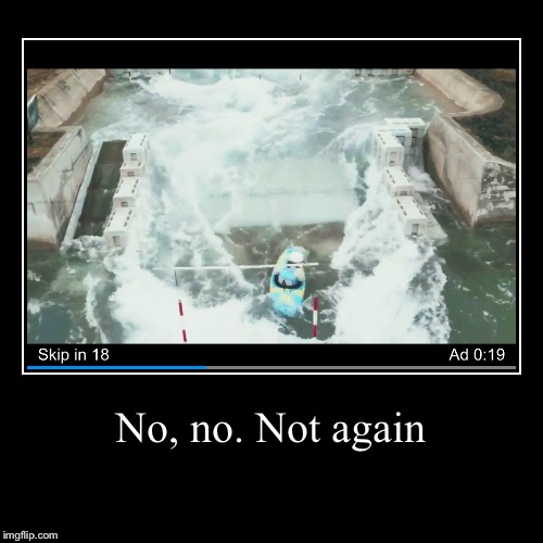These Ads NEED to Go! | No, no. Not again | | image tagged in funny,demotivationals,ads,internet,stupid people | made w/ Imgflip demotivational maker