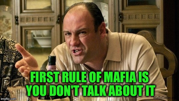 FIRST RULE OF MAFIA IS YOU DON'T TALK ABOUT IT | made w/ Imgflip meme maker