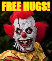 FREE HUGS! | image tagged in scary clown | made w/ Imgflip meme maker