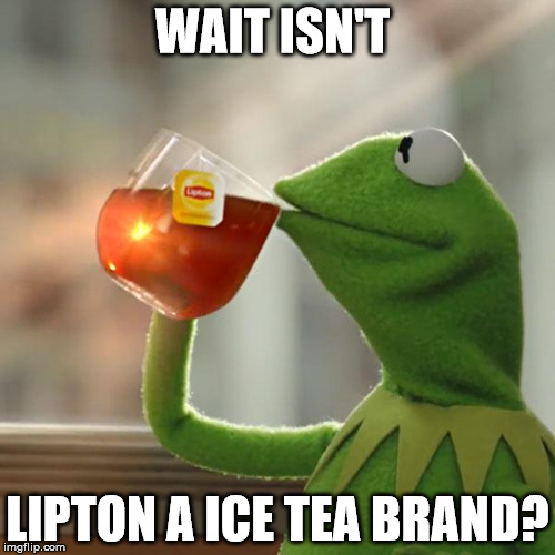 Ice tea or tea tea?  |  WAIT ISN'T; LIPTON A ICE TEA BRAND? | image tagged in memes,but thats none of my business,kermit the frog,lipton | made w/ Imgflip meme maker