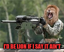 I'D BE LION IF I SAY IT AIN'T | made w/ Imgflip meme maker