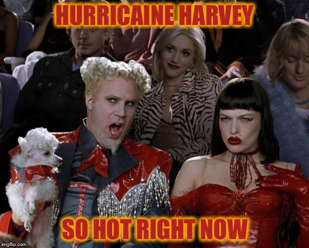 Mugatu So Hot Right Now Meme | HURRICAINE HARVEY SO HOT RIGHT NOW | image tagged in memes,mugatu so hot right now | made w/ Imgflip meme maker