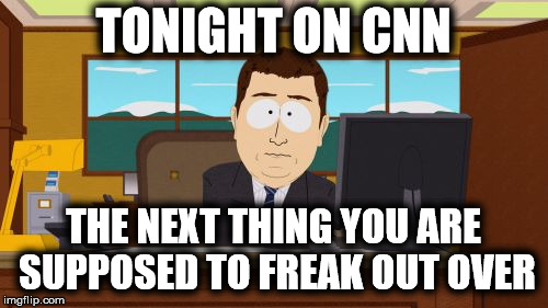 People = Sheep | TONIGHT ON CNN THE NEXT THING YOU ARE SUPPOSED TO FREAK OUT OVER | image tagged in memes,cnn fake news,fake news,stupid liberals,liberal sheep,stupid sheep | made w/ Imgflip meme maker