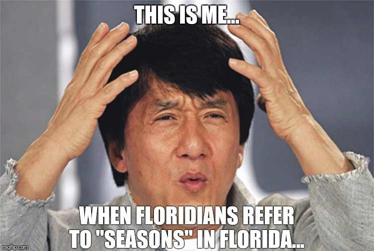 "Jackie Chan Confused | THIS IS ME... WHEN FLORIDIANS REFER TO ""SEASONS"" IN FLORIDA... 