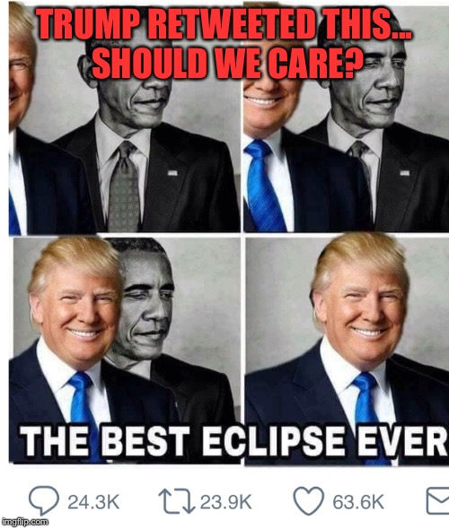 TRUMP RETWEETED THIS... SHOULD WE CARE? | image tagged in memes,twitter,eclipse | made w/ Imgflip meme maker