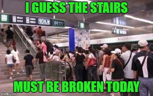 Seriously??? You're so lazy that you'd rather wait in line than just use the stairs?!? |  I GUESS THE STAIRS; MUST BE BROKEN TODAY | image tagged in escalator line,memes,laziness,funny,broken stairs,lines | made w/ Imgflip meme maker