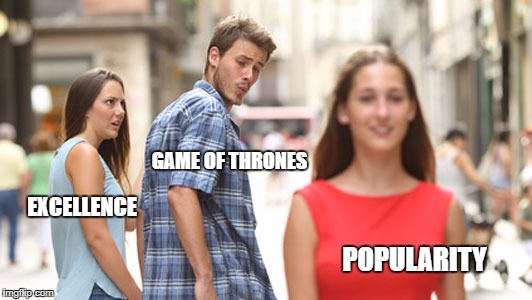 GAME OF THRONES POPULARITY EXCELLENCE | image tagged in types-of-guys-004-the-cheating-kind-looking | made w/ Imgflip meme maker