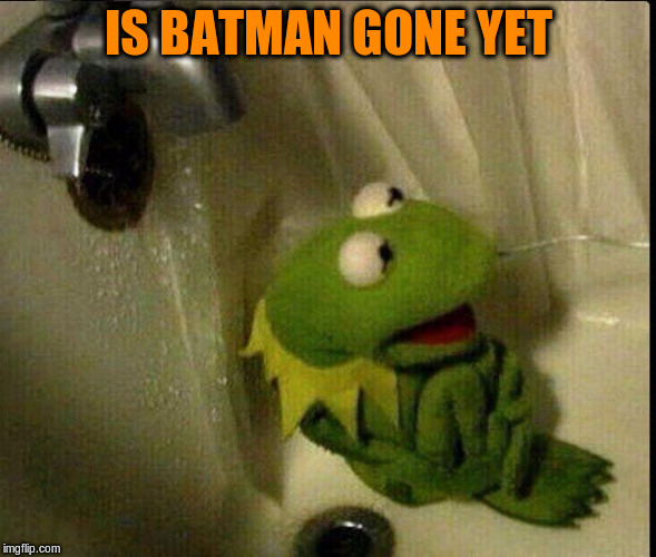 IS BATMAN GONE YET | made w/ Imgflip meme maker