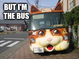 BUT I'M THE BUS | made w/ Imgflip meme maker