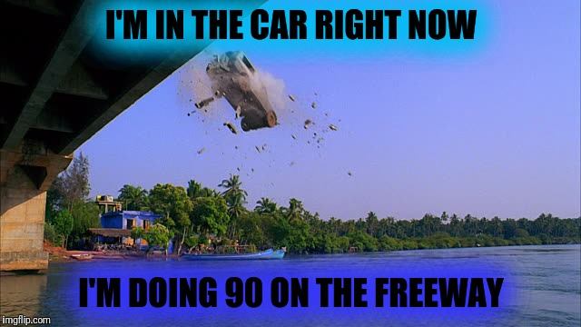 I'M IN THE CAR RIGHT NOW I'M DOING 90 ON THE FREEWAY | made w/ Imgflip meme maker