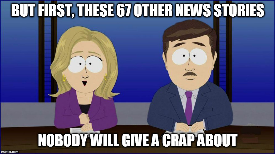 BUT FIRST, THESE 67 OTHER NEWS STORIES NOBODY WILL GIVE A CRAP ABOUT | made w/ Imgflip meme maker