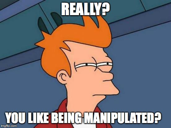 Futurama Fry Meme | REALLY? YOU LIKE BEING MANIPULATED? | image tagged in memes,futurama fry | made w/ Imgflip meme maker