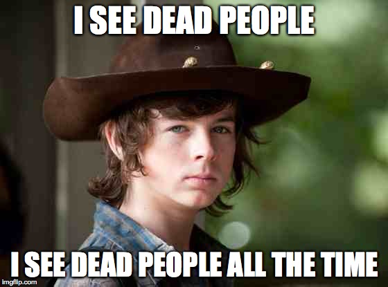 Dead People | I SEE DEAD PEOPLE I SEE DEAD PEOPLE ALL THE TIME | image tagged in carl walking dead | made w/ Imgflip meme maker