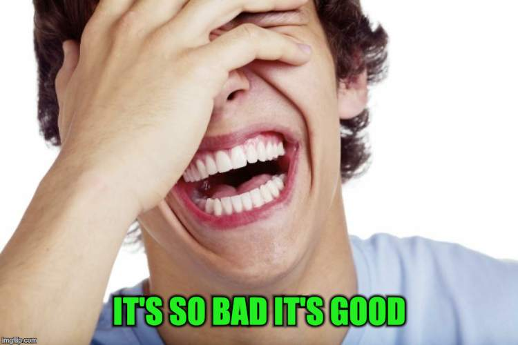 IT'S SO BAD IT'S GOOD | made w/ Imgflip meme maker