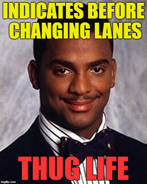 It seems driving properly is a dying art | INDICATES BEFORE CHANGING LANES THUG LIFE | image tagged in carlton banks thug life,memes,driving | made w/ Imgflip meme maker