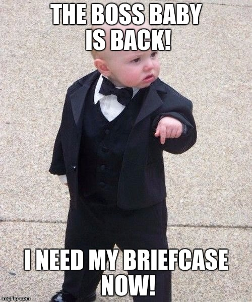 Baby Godfather Meme | THE BOSS BABY IS BACK! I NEED MY BRIEFCASE NOW! | image tagged in memes,baby godfather | made w/ Imgflip meme maker