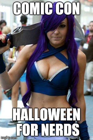 Comic Con | COMIC CON HALLOWEEN FOR NERDS | image tagged in girl,comic con,halloween | made w/ Imgflip meme maker