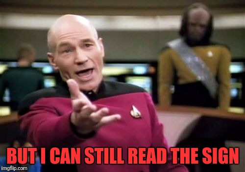 Picard Wtf Meme | BUT I CAN STILL READ THE SIGN | image tagged in memes,picard wtf | made w/ Imgflip meme maker