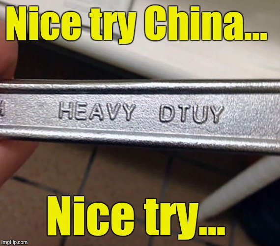 Illiteracy knows no boundaries.  | Nice try China... Nice try... | image tagged in funny,typo,wrench,china | made w/ Imgflip meme maker